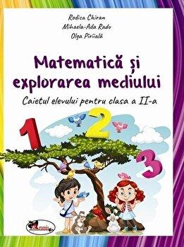 Matematica si explorarea mediului. Caiet cls a II-a/Olga Piriiala, Rodica Chiran, Mihaela Ada Radu de la Aramis