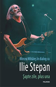 Sapte zile plus una/Mircea Mihaies, Ilie Stepan