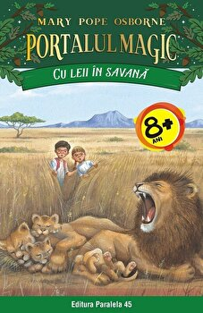 Cu leii in savana. Portalul Magic nr. 11/Mary Pope Osborne de la Paralela 45