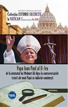 Papa Ioan Paul al II-lea – de la atentatul lui Mehmet Ali Agca la controversatele miracole ale unui papa cu radacini romanesti/Dan-Silviu Boerescu de la Integral