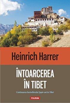 Intoarcerea in Tibet/Heinrich Harrer de la Polirom