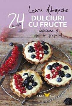 24 de retete. Dulciuri cu fructe/Laura Adamache de la Sian Books