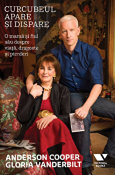 Curcubeul apare si dispare. O mama si fiul sau despre viata, dragoste si pierderi/Anderson Cooper, Gloria Vanderbilt de la Victoria Books