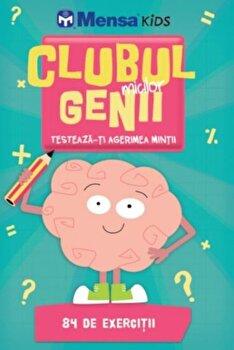 Clubul micilor genii. Testeaza-ti agerimea mintii – Mensa Kids/*** de la Litera
