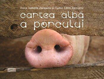 Cartea alba a porcului/Dana Isabelle Zarojanu, Tudor Calin Zarojanu de la Casa Editoriala Ponte