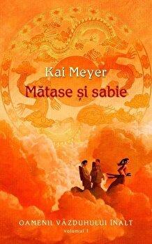 Matase si sabie, Oamenii Vazduhului Inalt, Vol. 1/Kai Meyer de la RAO