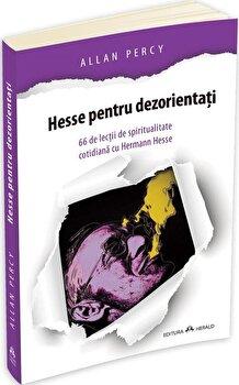 Hesse pentru dezorientati – 66 lectii de spiritualitate cotidiana cu Herman Hesse/Allan Percy de la Herald