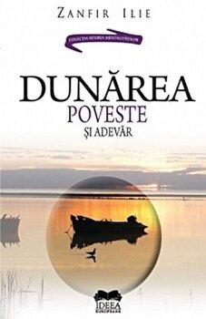 Dunarea: poveste si adevar/Zanfir Ilie de la Ideea Europeana