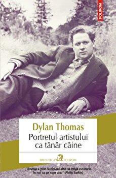 Portretul artistului ca tanar caine/Dylan Thomas de la Polirom