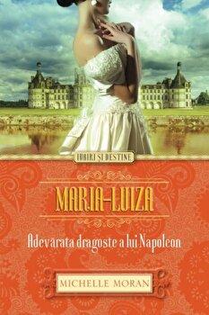 Maria-Luiza. Adevarata dragoste a lui Napoleon/Michelle Moran de la Alma