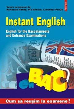 Instant English. English for the Baccalaureate and Entrance Examinations/Hortensia Parlog, Pia Brinzeu, Luminita Frentiu de la Polirom