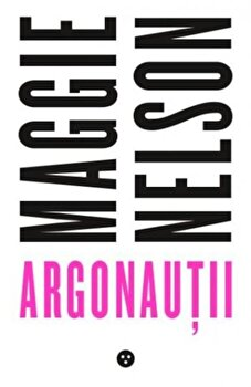 Argonautii/Maggie Nelson de la Black Button Books