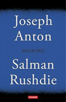 Joseph Anton. Memorii/Salman Rushdie de la Polirom