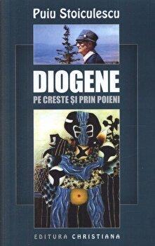 Diogene pe creste si prin poieni/Puiu Stoiculescu