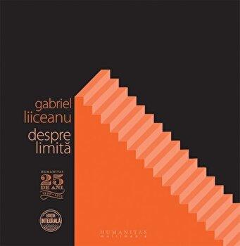 Despre limita (4 CD)/Gabriel Liiceanu de la Humanitas Multimedia