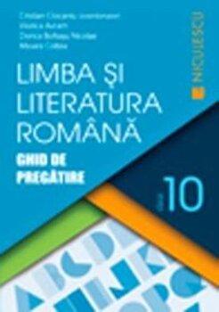 Limba si literatura romana. Ghid de pregatire pentru clasa a X-a/Cristian Ciocaniu si colectiv de la Niculescu