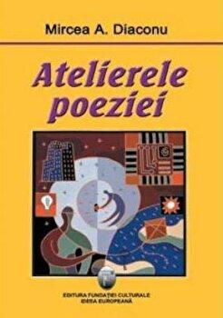 Atelierele poeziei/Mircea A. Diaconu