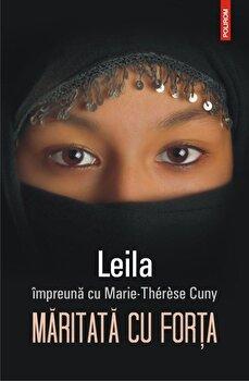 Maritata cu forta/Leila, Marie-Therese Cuny de la Polirom