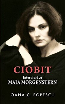 Ciobit. Interviuri cu Maia Morgenstern/Oana C. Popescu de la RAO