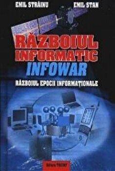 Razboiul informatic – Infowar: razboiul epocii informationale/Emil Strainu, Emil Stan de la Triumf