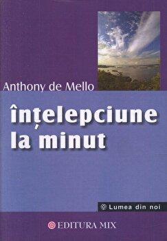 Intelepciune la minut/Anthony de Mello de la Mix