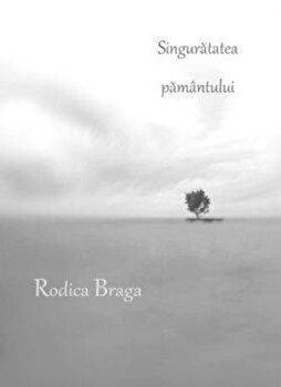 Singuratatea pamantului/Rodica Braga de la Ecou Transilvan