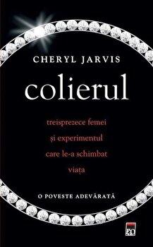 Colierul. Treisprezece femei si experimentul care le-a schimbat vietile – O poveste adevarata/Cheryl Jarvis de la RAO