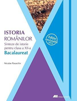 Istoria romanilor. Sinteze de istorie pentru clasa a XII-a – Editie revizuita 2013/Niculae Paraschiv de la ALL Educational