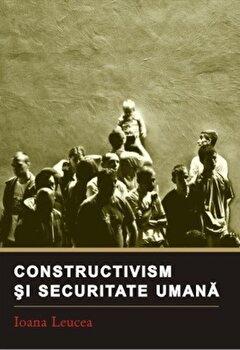 Constructivism si securitate umana/Ioana Leucea de la Institutul European