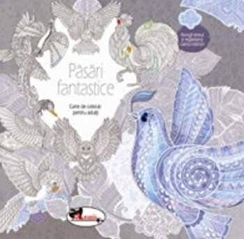 Pasari fantastice – Carte de colorat pentru adulti/*** de la Aramis