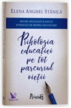 Psihologia educatiei editie revizuita/Elena Anghel Stanila de la For you