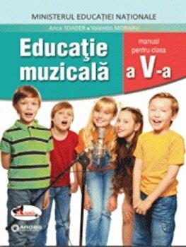 Educatie muzicala. Manual clasa a V-a/Anca Toader, Valentin Moraru de la Aramis