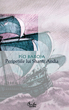 Peripetiile lui Shanti Andia/Pio Baroja de la Curtea Veche