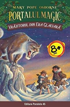 Vrajitorul din Era Glaciara. Portalul Magic nr. 7, ed. 2/Mary Pope Osborne de la Paralela 45