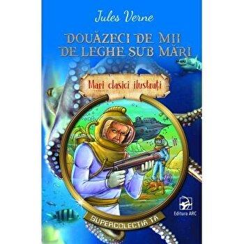 Douazeci de mii de leghe sub mari. Mari clasici ilustrati/Jules Verne de la ARC
