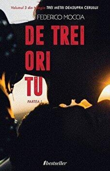 De trei ori tu (Partea I), Vol. 3 'Trei metri deasupra cerului'/Federico Moccia de la Bestseller