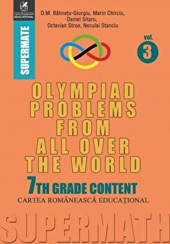 Olympiad Problems from all over the World. 7th Grade Content/D.M. Batinetu-Giurgiu, Marin Chirciu, Daniel Sitaru, Neculai Stanciu, Octavian Stroe de la Cartea Romaneasca