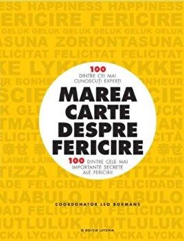 MAREA CARTE DESPRE FERICIRE. 100 dintre cei mai cunoascuti experti. 100 dintre cele mai importante secrete ale fericitii/*** de la Litera