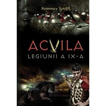 Acvila legiunii a IX-a/Rosemary Sutcliff