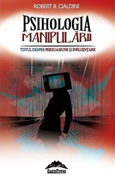 Psihologia manipularii. Totul despre persuasiune si influentare/Robert B. Cialdini
