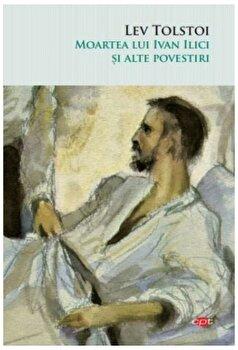 Moartea lui Ivan Ilici si alte povestiri/Lev Tolstoi de la Litera