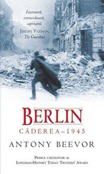 Berlin: Caderea 1945. Ed. 2016/Antony Beevor