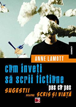 Cum inveti sa scrii fictiune pas cu pas. Sugestii despre scris si viata/Anne Lamott de la Paralela 45