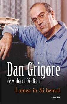 Lumea in Si bemol – Dan Grigore de vorba cu Dia Radu/Dia Radu, Dan Grigore de la Polirom