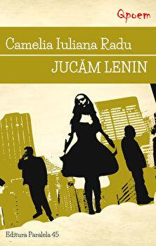 Jucam lenin/Camelia Iuliana Radu de la Paralela 45