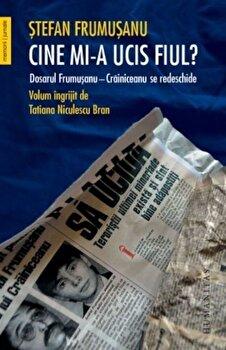 Cine mi-a ucis fiul' Dosarul Frumusanu-Crainiceanu se redeschide/Stefan Frumusanu