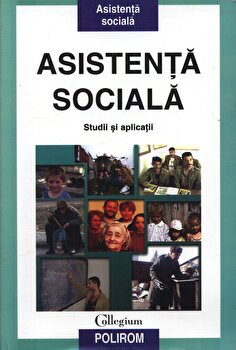 Asistenta sociala. Studii si aplicatii/George Neamtu, Dumitru Stan de la Polirom