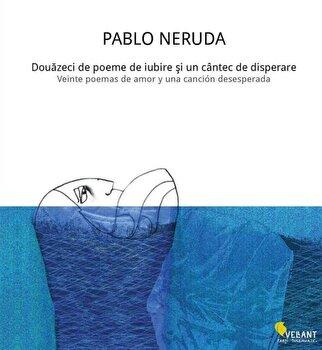 Douazeci de poeme de iubire si un cantec de disperare/Pablo Neruda de la Vellant