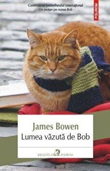 Lumea vazuta de Bob (editia 2018)/James Bowen