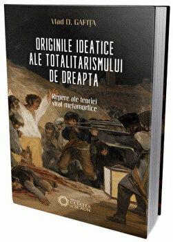 Originile ideatice ale totalitarismului de dreapta. Repere ale teoriei viral-metamorfice/Vlad Gafita de la Cetatea de Scaun